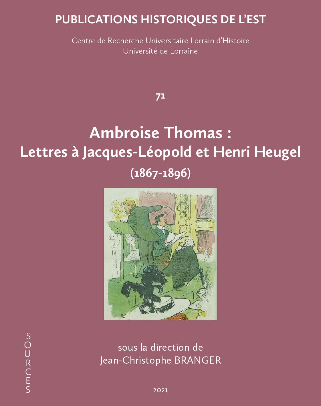 Ambroise Thomas, lettres à Jacques-Léopold et Henri Heugel (1867-1896)}