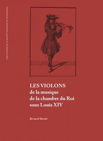 Bernard Bardet. Les violons de la musique de la chambre du Roi sous Louis XIV