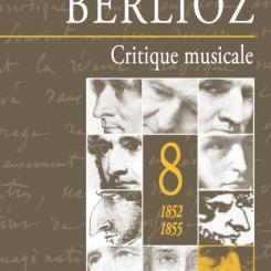 Hector Berlioz, Critique musicale, 1852-1855, vol. 8