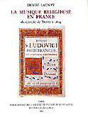 Denise  Launay, La musique religieuse en France du Concile de Trente à 1804.